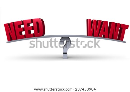 "A red ""NEED"" and a red ""WANT"" sit on opposite ends of a gray board balanced on a gray question mark. Isolated on white.  - stock photo"