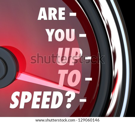 A red speedometer with the question Are You Up to Speed in words on the dial and the needle racing to symbolize rising awareness and perception