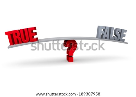 "A red ""TRUE"" and a gray ""FALSE"" sit on opposite ends of a gray board which is balanced on a red question mark. Isolated on white. - stock photo"