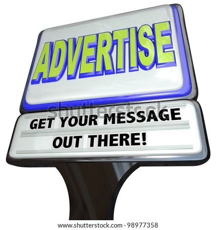 A restaurant-type sign with the words Advertise - Get Your Message Out There encouraging you to use marketing and communication to attract customers - stock photo