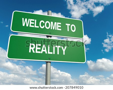 A road sign with welcome to reality words on sky background  - stock photo