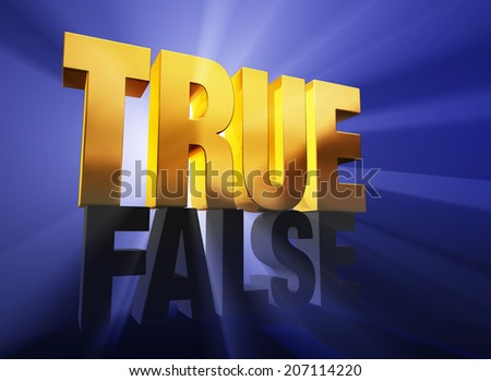 """A shiny, gold """"TRUE"""" sits atop a dark gray """"FALSE"""" on a deep blue background brilliantly back lit with light rays shining through both words. - stock photo"""