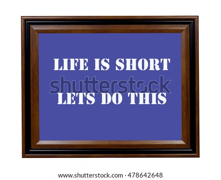A sign stating that life is short so lets get started.