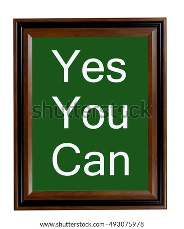 A sign stating that Yes You Can do it.
