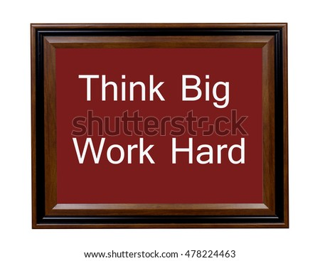 A sign telling everyone to think big and work hard.