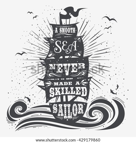 A smooth sea never made a skilled sailor. Hand drawn vintage poster with quote lettering. Inspirational and motivational print for T-shirts and bags. Hipster style  typography. - stock photo