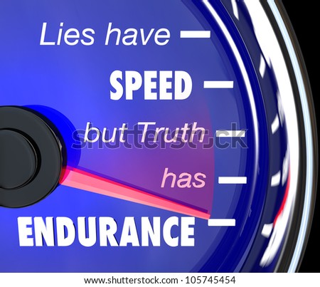 A speedometer with the words or saying Lies Have Speed But Truth Has Endurance to symbolize the merit and value of being honest, sincere and truthful to succeed in life - stock photo