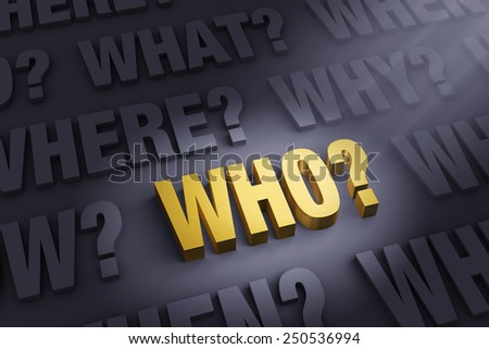 "A spotlight illuminates a bright, gold ""WHO?"" on a dark background filled with ""WHAT?"", ""WHERE?"", ""WHEN?"", ""HOW?"", and ""WHY?""   - stock photo"
