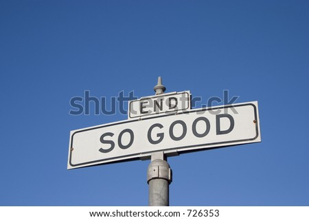 "A street sign doctored to say ""SO GOOD"". A fine ending."