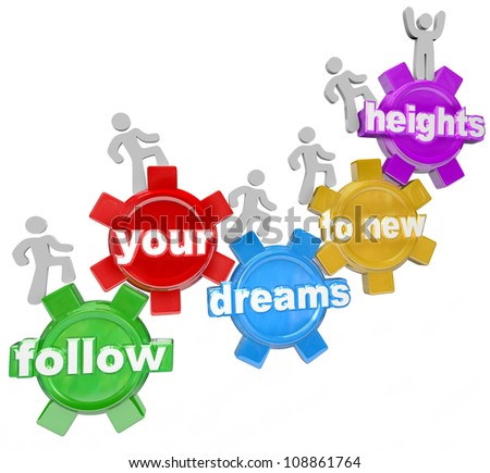 A team of people walking upward on connected gears with the words Follow Your Dreams to New Heights symbolizing confidence in one's abilities and aspiractions to succeed in life - stock photo