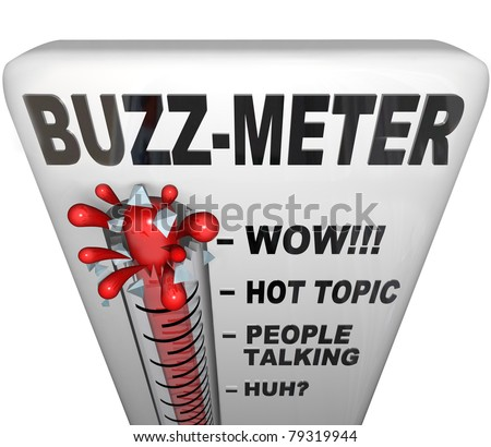 A thermometer marked Buzz-Meter measures the popularity of a current fad, person, event or other modern thing, due to word of mouth or fashion of the moment.