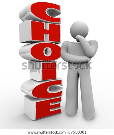 A thinking person stands beside the word Choice wondering about which option to choose and trying to think of the right decision - stock photo