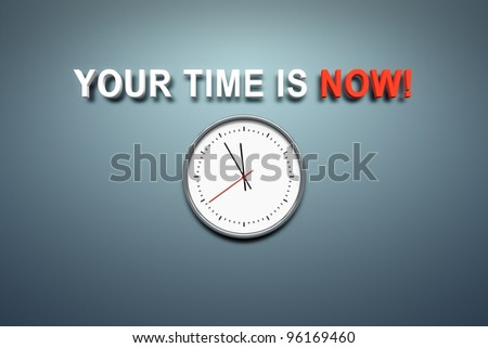 A wall with the words your time is now - stock photo