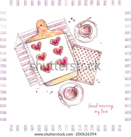 """A watercolor greeting card with tea coffee, hearts cookies, and text """"Good morning, my love"""". - stock photo"""