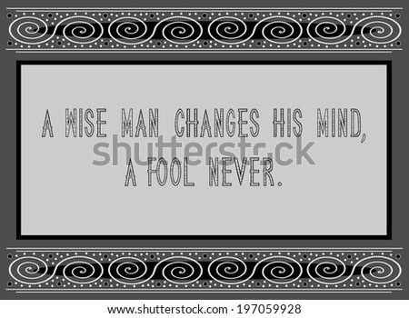 A wise man changes his mind, a fool never - English proverb about wisdom - stock photo