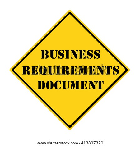 A yellow and black diamond shaped road sign with the words Business Requirements Document making a great concept.