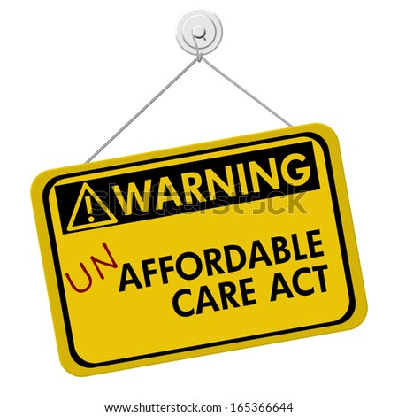 A yellow and black sign with the words Un Affordable Healthcare isolated on a white background, Warning of Un Affordable Care Act  - stock photo