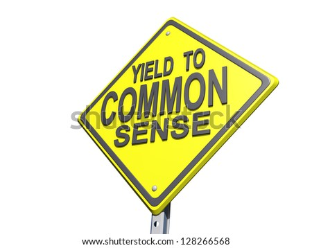 "A yield road sign with ""Yield to Common Sense"" on a white background. - stock photo"