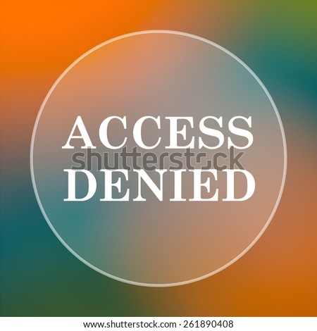 Access denied icon. Internet button on colored  background.  - stock photo