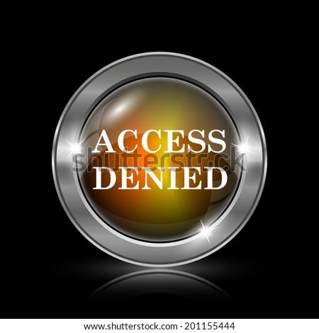 Access denied icon. Metallic internet button on black background.  - stock photo