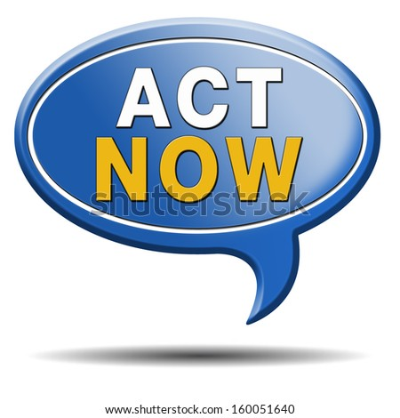 act now or never, time for action. Take the next step and continue the road. blue text balloon  - stock photo
