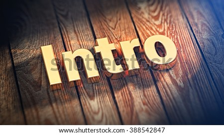 "Action one, intro. The word ""Intro"" is lined with gold letters on wooden planks. 3D illustration picture"