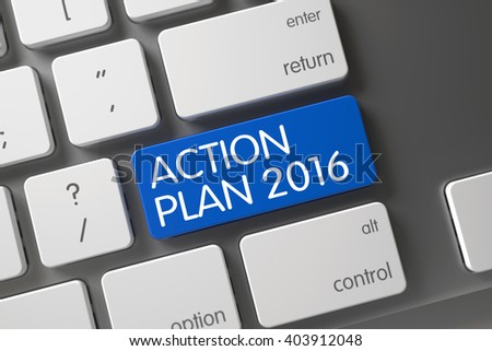 Action Plan 2016 Concept. Modern Laptop Keyboard with Action Plan 2016 on Blue Enter Key Background, Selected Focus. Modern Keyboard with the words Action Plan 2016 on Blue Button. 3D. - stock photo