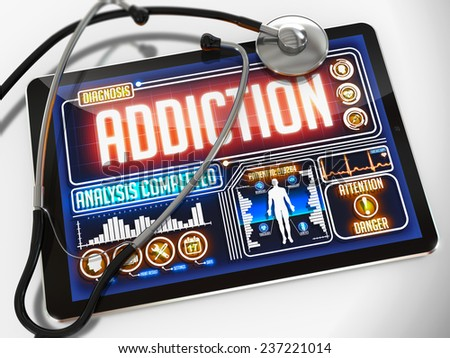 Addiction - Diagnosis on the Display of Medical Tablet and a Black Stethoscope on White Background.