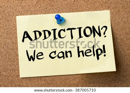 ADDICTION? We can help! - adhesive label pinned on bulletin board - horizontal image - stock photo