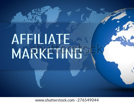 Affiliate Marketing concept with globe on blue world map background - stock photo