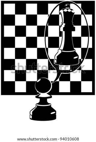 Against the background of a chessboard Pawn is in my dreams like a queen. Black and white illustration.