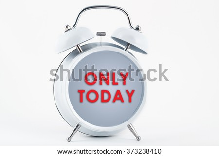 Alarm clock and only today - stock photo