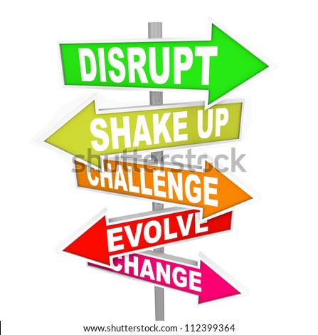 All signs point to words like Disrupt, Shake Up, Challenge, Evolve and Change to symbolize disrupting the status quo with new ideas and technologies - stock photo