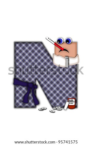 Alphabet letter N, in the alphabet set Flu Season, is dressed in plaid robe and scarf.  Letter has eyes and a miserable frown.  Medicine, thermometer, tissues or hot water bottle decorate letter. - stock photo
