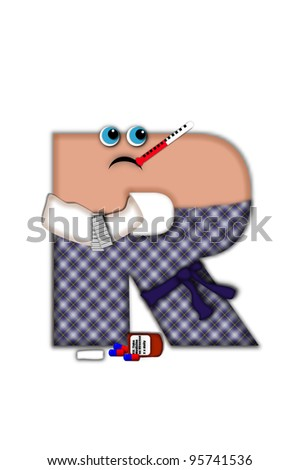 Alphabet letter R, in the alphabet set Flu Season, is dressed in plaid robe and scarf.  Letter has eyes and a miserable frown.  Medicine, thermometer, tissues or hot water bottle decorate letter. - stock photo