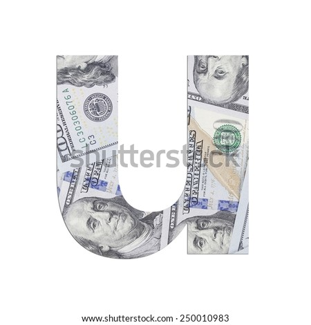 Alphabetic letter U. Dollars background over white.