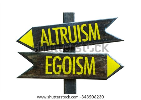 egoism vs altruism Character (the active part) the altruism versus egoism conflict is located in the loving dimen- sion, in which comte distinguishes no less than.