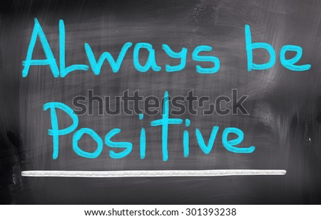 Always Be Positive Concept