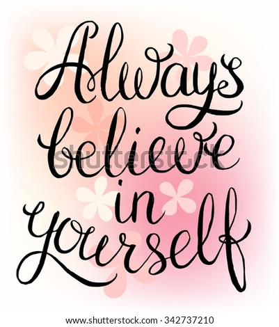 Always believe in yourself - inspirational quote. Handwritten calligraphy lettering illustration.  - stock photo