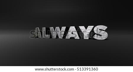 ALWAYS - hammered metal finish text on black studio - 3D rendered royalty free stock photo. This image can be used for an online website banner ad or a print postcard.