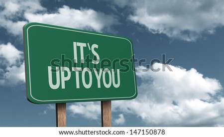 Amazing sign on the road with the message - It's Up To You - stock photo