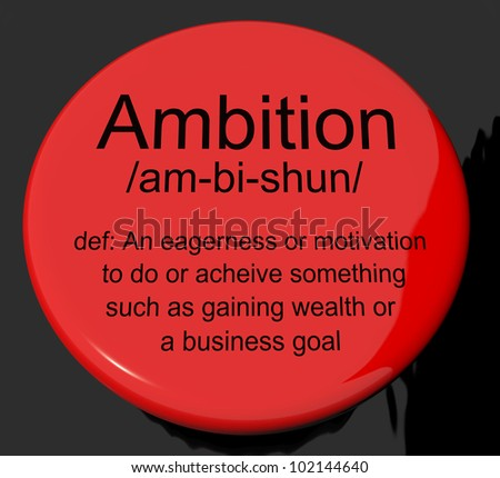 Ambition Definition Button Shows Aspirations Motivation And Drive