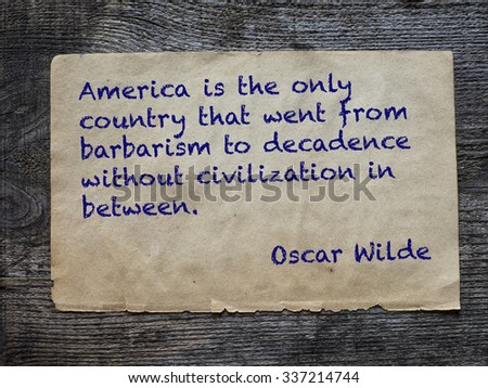 America is the only country that went from barbarism to decadence without civilization in between. Quote of Oscar Wilde, Irish playwright, novelist, essayist, and poet. - stock photo