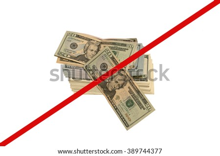 American dollars / American dollars isolated on white background crossed with the red line
