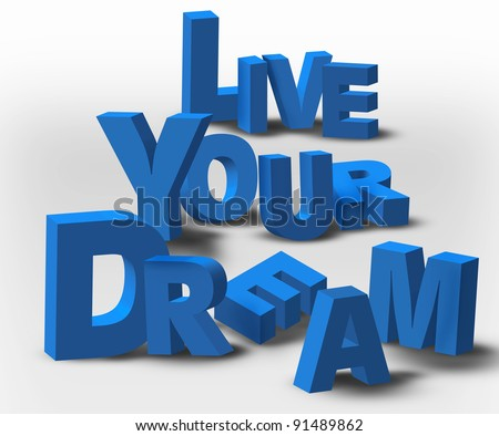 "An inspirational 3D text message, ""Live Your Dream"", possibly for a business or personal strategy."