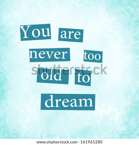 "An inspirational quote ""You are never too old to dream"" - stock photo"