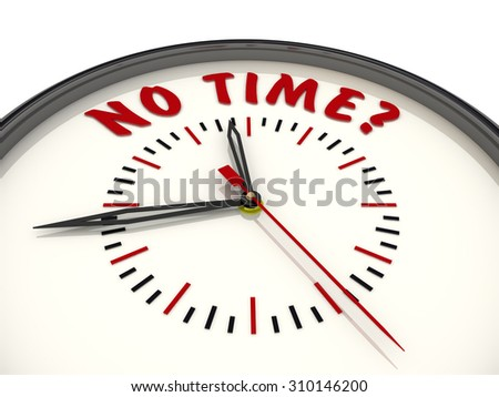 "Analog Clock with the words ""NO TIME?"". Isolated"