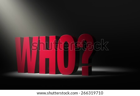 """Angled spotlight revealing a large, looming red """"Who?"""" on a dark background. - stock photo"""