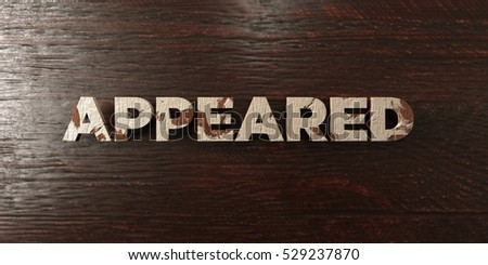 Appeared - grungy wooden headline on Maple  - 3D rendered royalty free stock image. This image can be used for an online website banner ad or a print postcard.