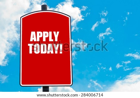 Apply Today  motivational quote written on red road sign isolated over clear blue sky background. Concept  image with available copy space - stock photo